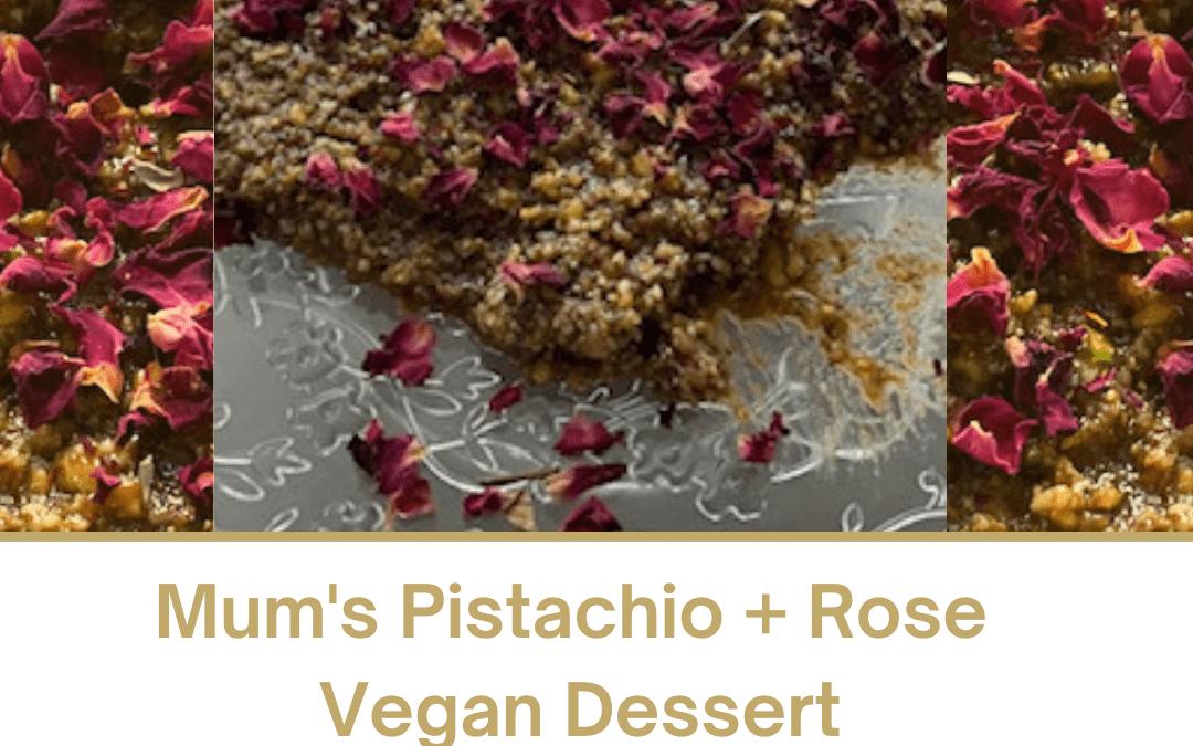 Mum's Pistachio + Rose Vegan Dessert