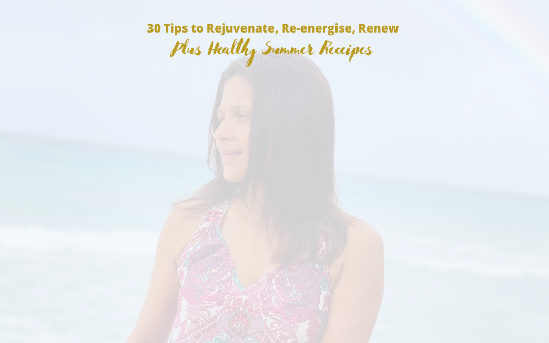 30 Tips to Rejuvenate,Reenergise and Renew YOU!